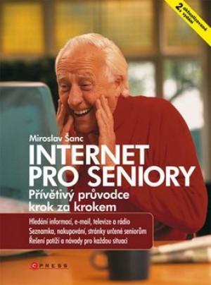 Internet pro seniory - Přívětivý průvodce krok za krokem, 2. aktualizované vydání