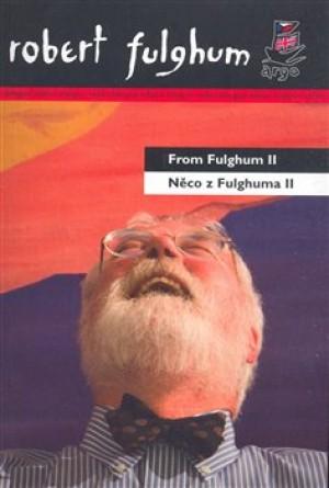 Něco z Fulghuma II/From Fulghum II