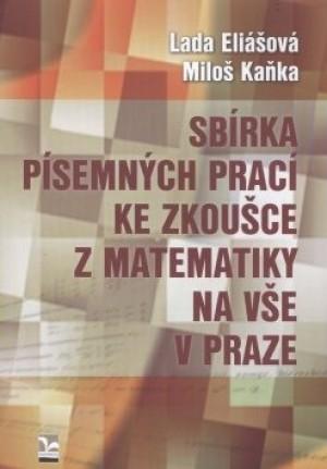 Sbírka písemných prací ke zkoušce z matematiky na VŠE v Praze
