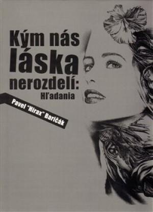 """Kým nás láska nerozdelí: Hl´adania - Pavel Baričák """"Hirax"""""""